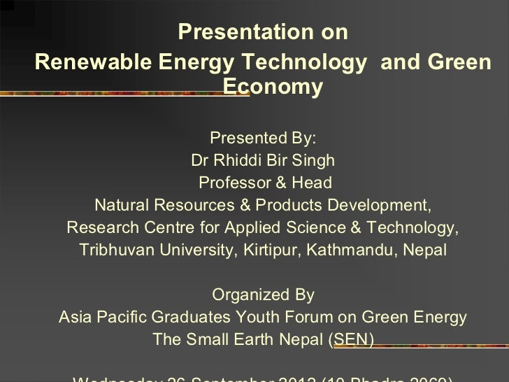 Presentation onRenewable Energy Technology and Green               Economy                    Presented By:               ...
