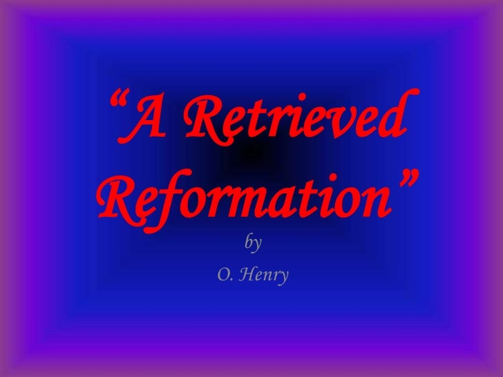 a retrieved reformation o henry A retrieved reformation has 226 ratings and 30 reviews brian said: a retrieved reformation is about an ex-criminal's karma, and--of course--o henry has.