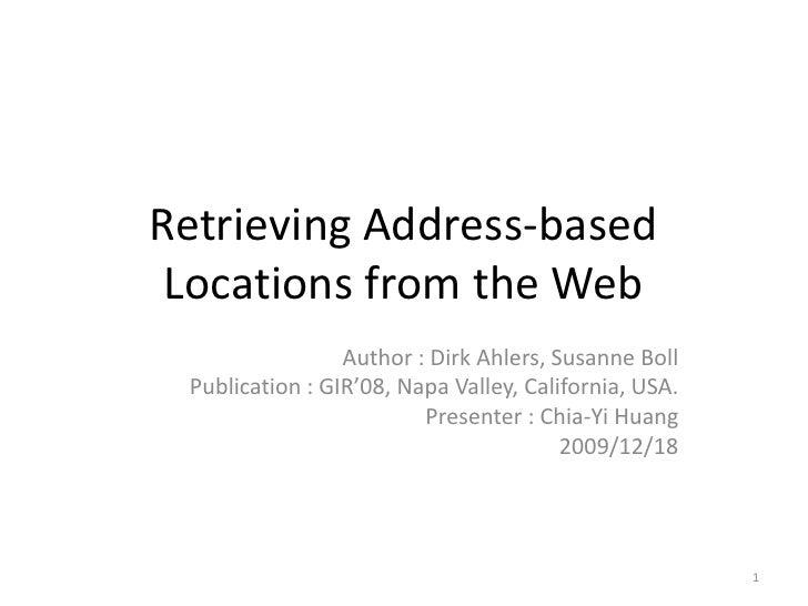 Retrieving Address-based Locations from the Web<br />Author : Dirk Ahlers, Susanne Boll<br />Publication : GIR'08, Napa Va...
