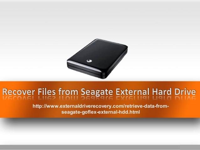 http://www.externaldriverecovery.com/retrieve-data-from- seagate-goflex-external-hdd.html