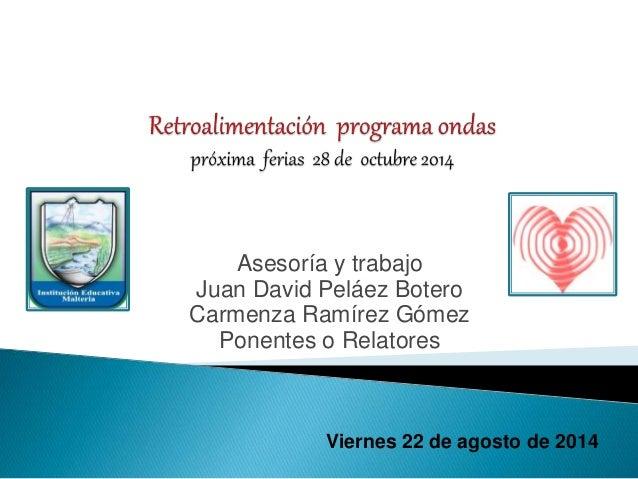 Asesoría y trabajo Juan David Peláez Botero Carmenza Ramírez Gómez Ponentes o Relatores Viernes 22 de agosto de 2014