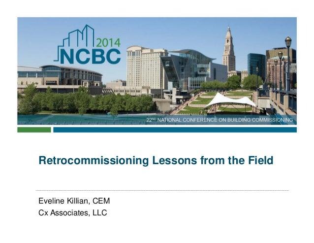 Retrocommissioning Lessons from the Field Eveline Killian, CEM Cx Associates, LLC
