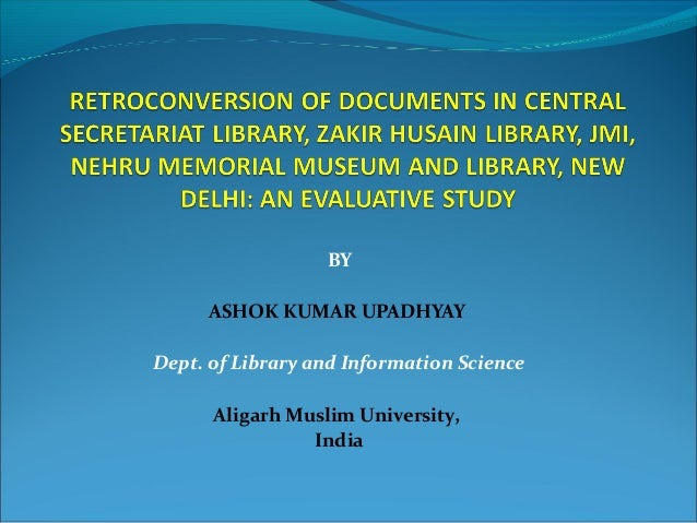 BY   ASHOK KUMAR UPADHYAY  Dept. of Library and Information Science   Aligarh Muslim University,  India
