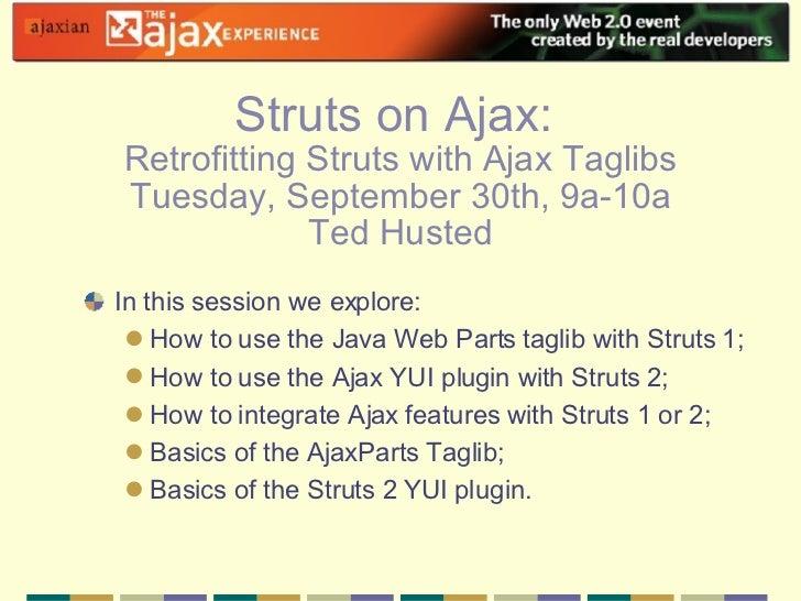 <ul><li>In this session we explore: </li></ul><ul><ul><li>How to use the Java Web Parts taglib with Struts 1; </li></ul></...