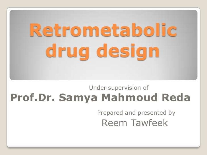 Retrometabolic drug design<br />Under supervision of<br />Prof.Dr. SamyaMahmoudReda<br />Prepared and presented by <br />R...