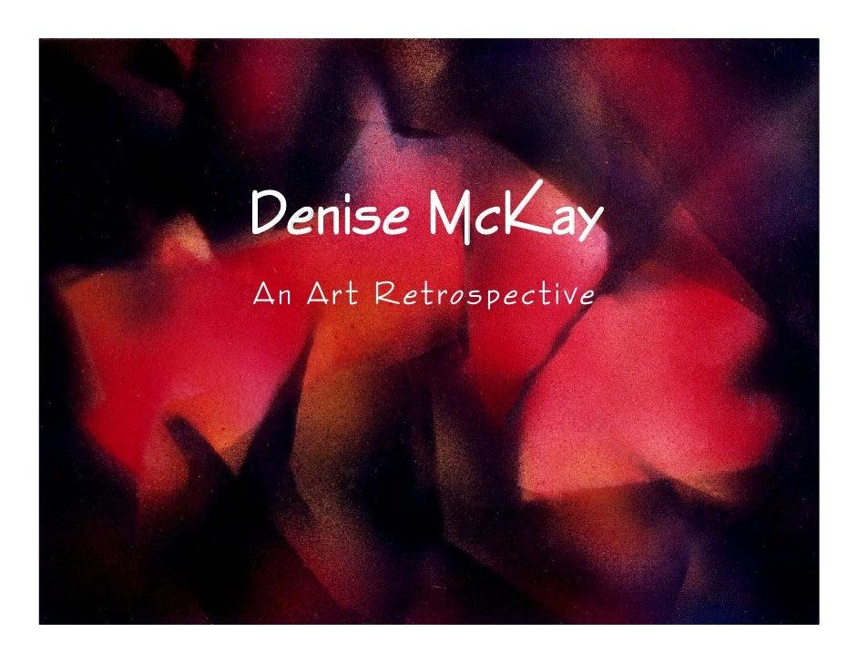 Denise McKay An Ar t R e tros pec ti ve