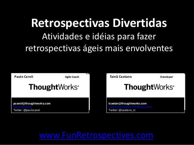 Retrospectivas Divertidas Atividades e idéias para fazer retrospectivas ágeis mais envolventes Tainã Caetano Developer tca...