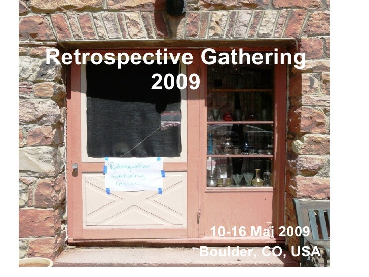 Retrospective Gathering          2009                   10-16 Mai 2009              Boulder, CO, USA