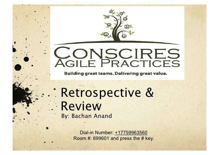 Retrospective &ReviewBy: Bachan Anand     Dial-in Number: +17759963560   Room #: 699601 and press the # key.