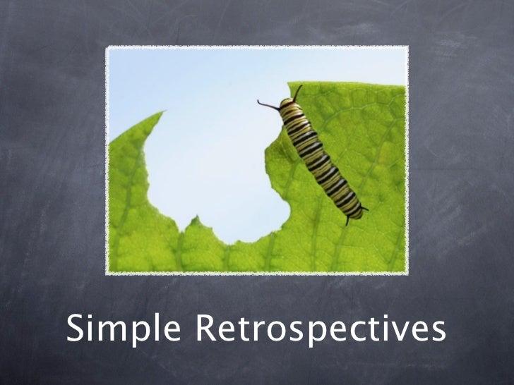 Simple Retrospectives          Courtesy: http://www.flickr.com/photos/windriver/39627835