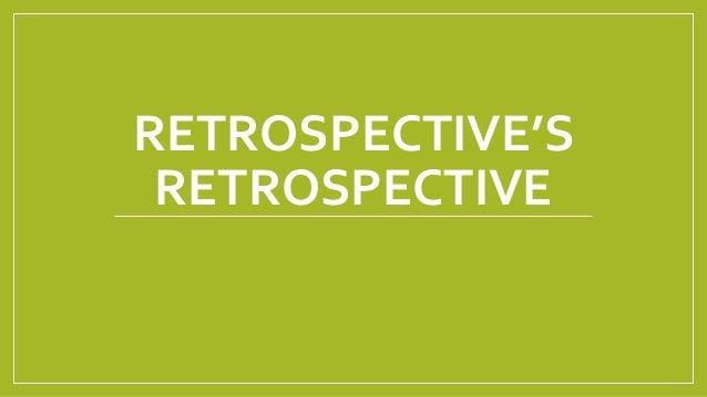 RETROSPECTIVE'S RETROSPECTIVE