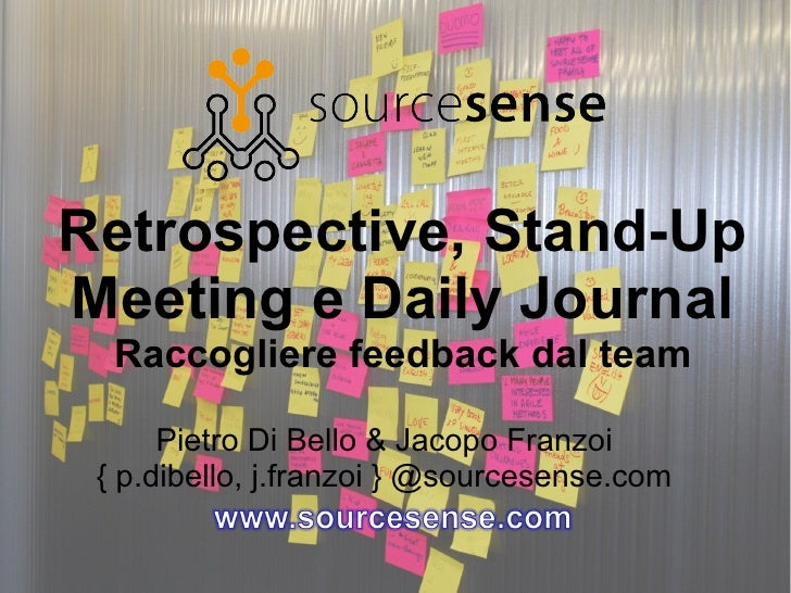 Retrospective, Stand-Up Meeting e Daily Journal Raccogliere feedback dal team Pietro Di Bello & Jacopo Franzoi { p.dibello...
