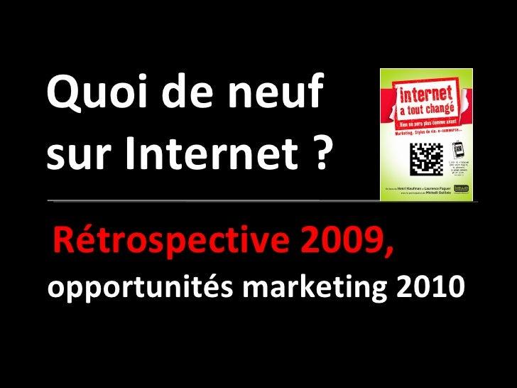 Quoi de neuf  sur Internet ?  opportunités marketing 2010 Rétrospective 2009,