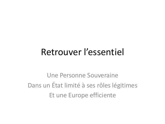 Retrouver l'essentiel Une Personne Souveraine Dans un État limité à ses rôles légitimes Et une Europe efficiente