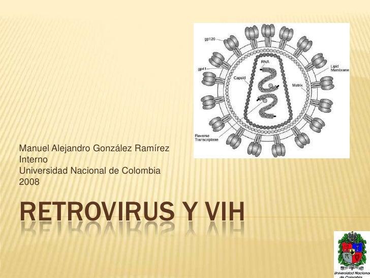 Manuel Alejandro González Ramírez Interno Universidad Nacional de Colombia 2008   RETROVIRUS Y VIH