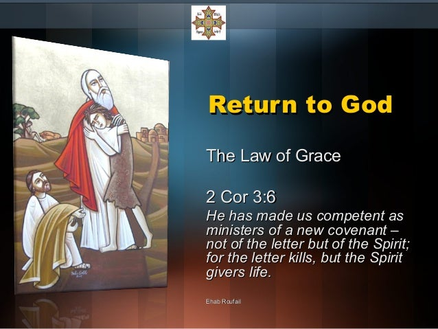 Return to GodReturn to God The Law of GraceThe Law of Grace 2 Cor 3:62 Cor 3:6 He has made us competent asHe has made us c...