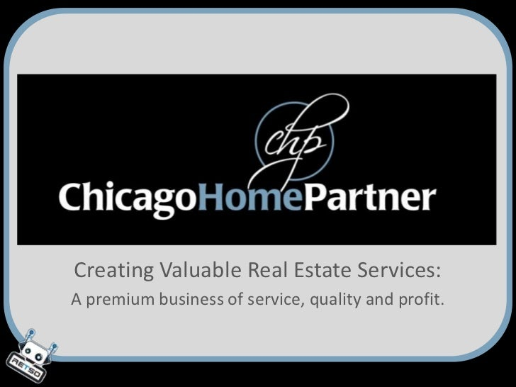 Creating Valuable Real Estate Services:<br />A premium business of service, quality and profit.<br />