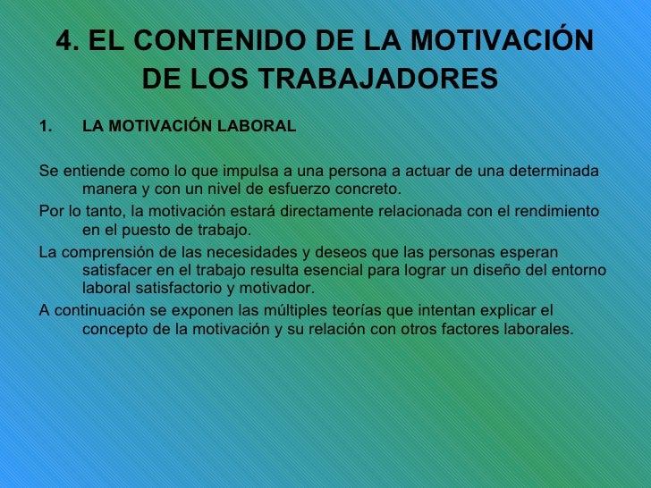 4. EL CONTENIDO DE LA MOTIVACIÓN DE LOS TRABAJADORES   <ul><li>LA MOTIVACIÓN LABORAL </li></ul><ul><li>Se entiende como lo...