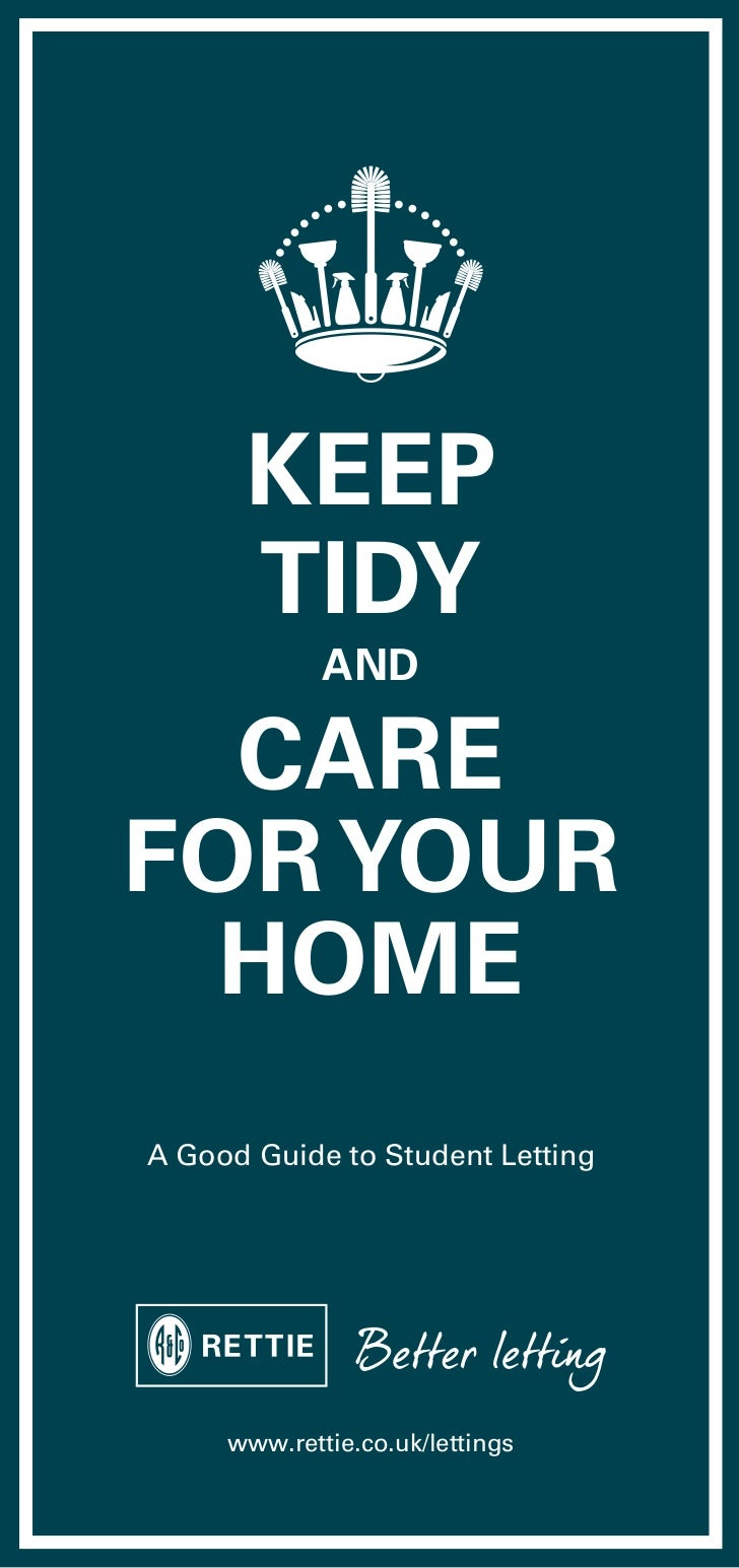 KEEP      TIDY             AND  CAREFOR YOUR  HOMEA Good Guide to Student Letting     www.rettie.co.uk/lettings