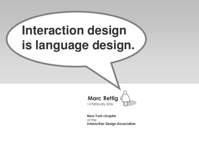 14 February 2006New York chapterof theInteraction Design AssociationMarc RettigInteraction designis language design.