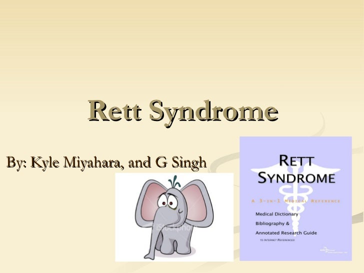 Rett Syndrome By: Kyle Miyahara, and G Singh