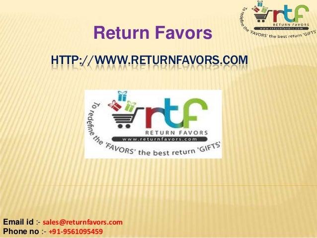 Return Favors HTTP://WWW.RETURNFAVORS.COM  Email id :- sales@returnfavors.com Phone no :- +91-9561095459