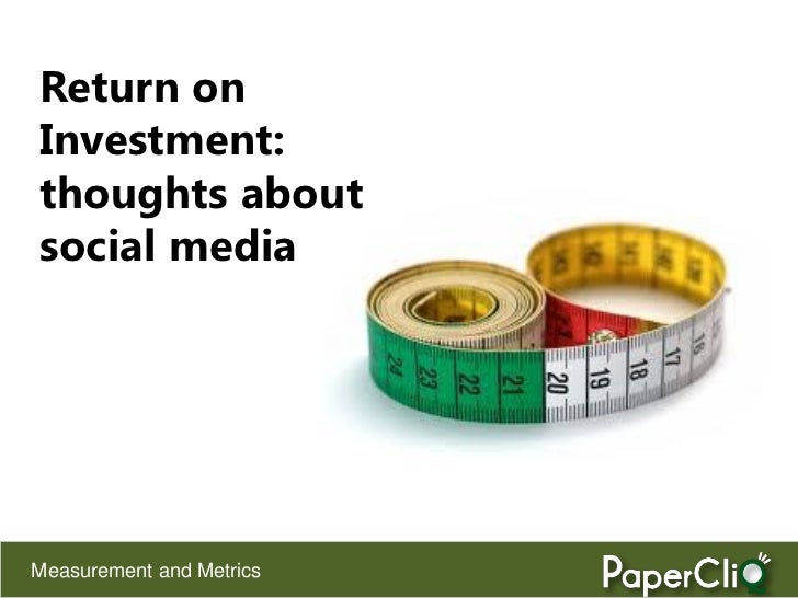 Return ofInvestment:thoughts aboutsocial mediaMeasurement and Metrics