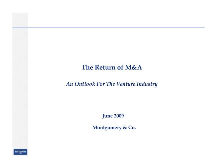TheReturnofM&A  AnOutlookForTheVentureIndustry                  June2009            Montgomery&Co.