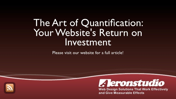 The Art of Quantification: Your Website's Return on       Investment     Please visit our website for a full article!      ...