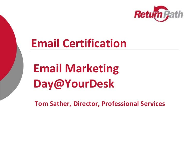 Email CertificationEmail MarketingDay@YourDeskTom Sather, Director, Professional Services