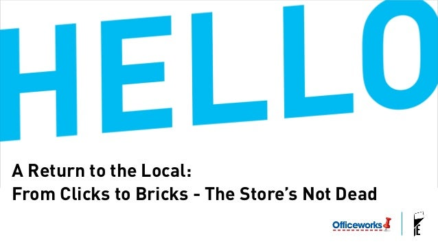 A Return to the Local:  From Clicks to Bricks - The Store's Not Dead