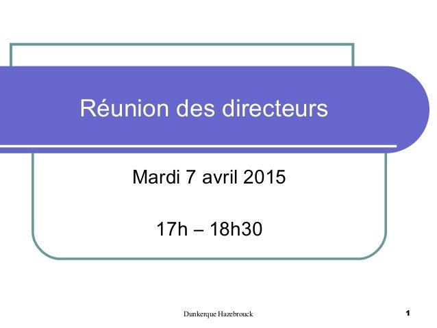 Dunkerque Hazebrouck 1 Réunion des directeurs Mardi 7 avril 2015 17h – 18h30