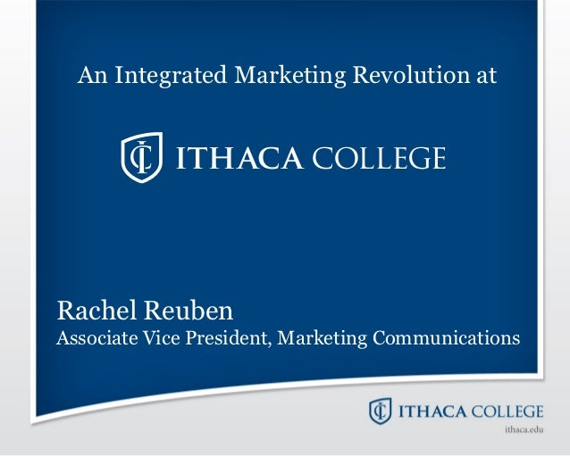An Integrated Marketing Revolution atRachel ReubenAssociate Vice President, Marketing Communications