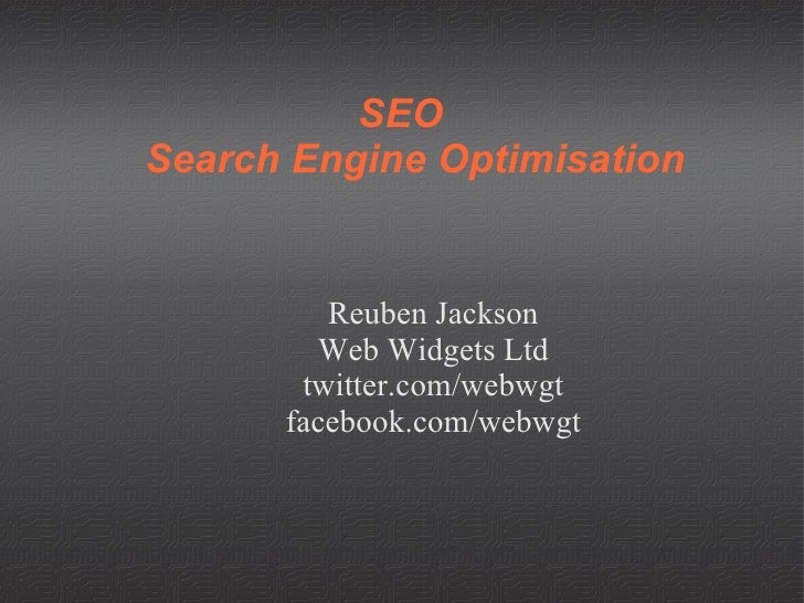 SEO Search Engine Optimisation <ul><ul><li>Reuben Jackson </li></ul></ul><ul><ul><li>Web Widgets Ltd </li></ul></ul><ul><u...