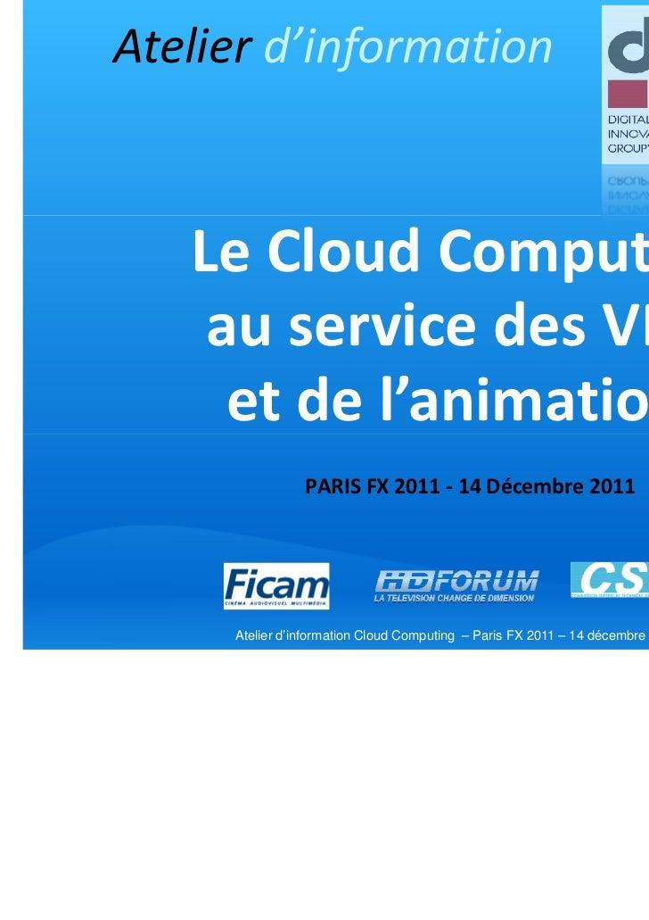 Atelier d'information   Le Cloud Computing    au service des VFX     et de l'animation                PARIS FX 2011 - 14 D...
