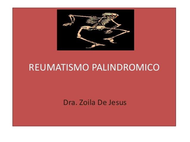 REUMATISMO PALINDROMICO      Dra. Zoila De Jesus