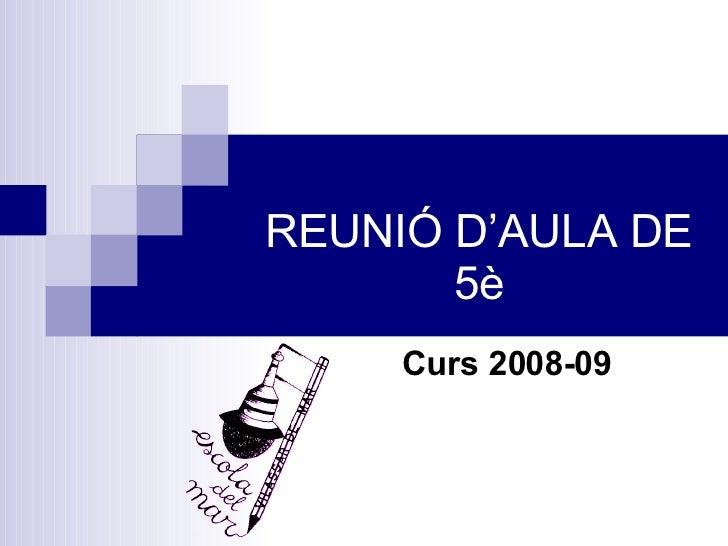REUNIÓ D'AULA DE 5è Curs 2008-09