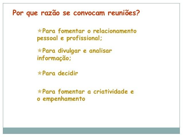 Por que razão se convocam reuniões?Para fomentar o relacionamentopessoal e profissional;Para divulgar e analisarinformaç...