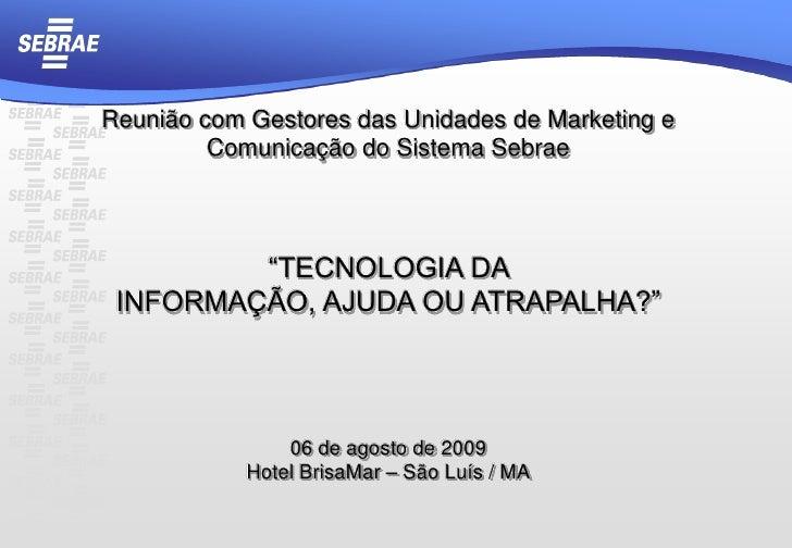 """Reunião com Gestores das Unidades de Marketing e Comunicação do Sistema Sebrae<br />""""TECNOLOGIA DA <br />INFORMAÇÃO, AJUDA..."""