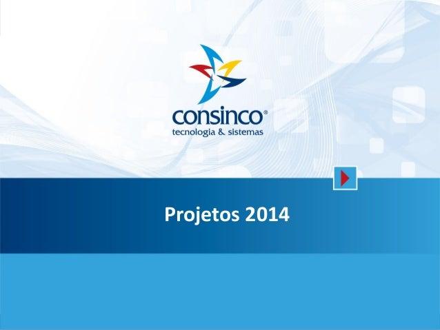 Título da apresentação Fonte Verdana Regular, cp26, entrelinha 34 1 Projetos 2014