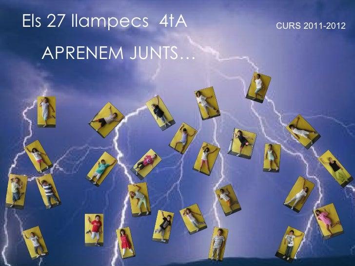 Els 27 llampecs 4tA   CURS 2011-2012  APRENEM JUNTS…