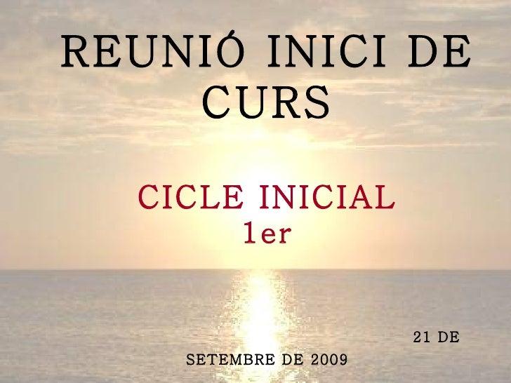 REUNIÓ INICI DE CURS CICLE INICIAL 1er   21 DE SETEMBRE DE 2009
