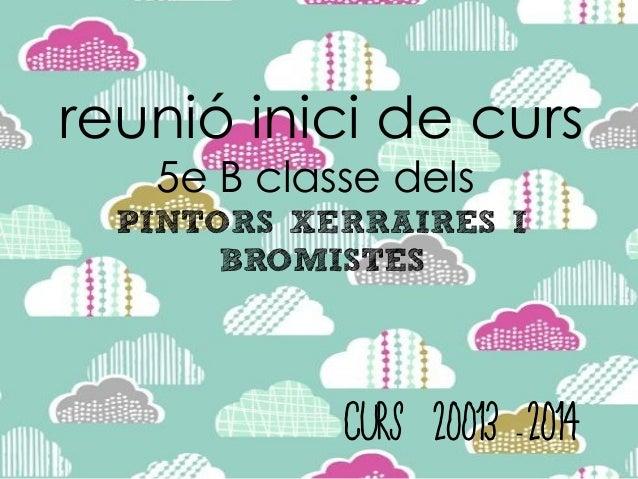 reunió inici de curs 5e B classe dels PINTORS XERRAIRES I BROMISTES  Curs 20013 2014 -