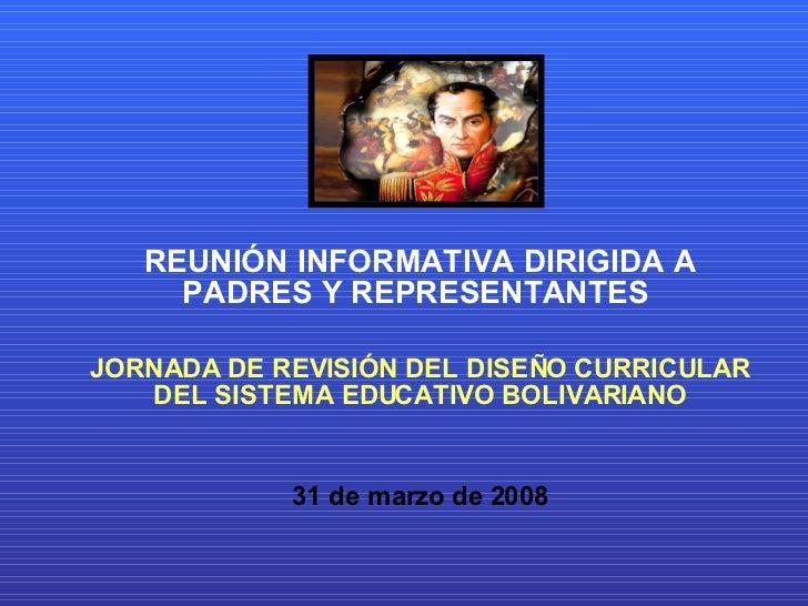 REUNIÓN INFORMATIVA DIRIGIDA A PADRES Y REPRESENTANTES  JORNADA DE REVISIÓN DEL DISEÑO CURRICULAR  DEL SISTEMA EDUCATIVO B...