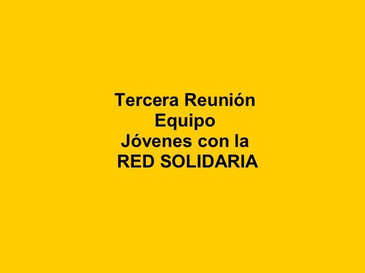 Tercera Reunión  Equipo  Jóvenes con la  RED SOLIDARIA
