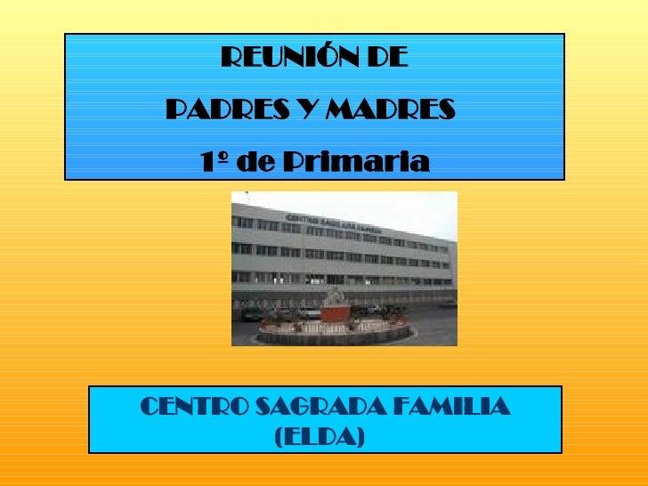 REUNIÓN DE PADRES Y MADRES  1º de Primaria CENTRO SAGRADA FAMILIA (ELDA)