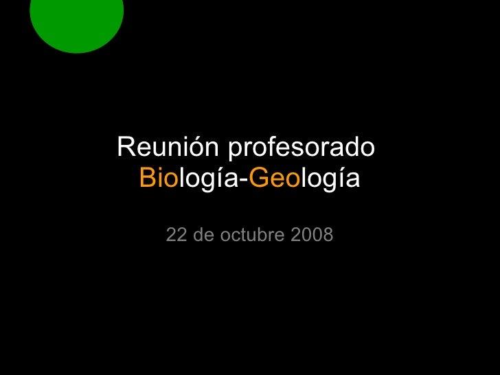 Reunión profesorado  Bio logía- Geo logía 22 de octubre 2008