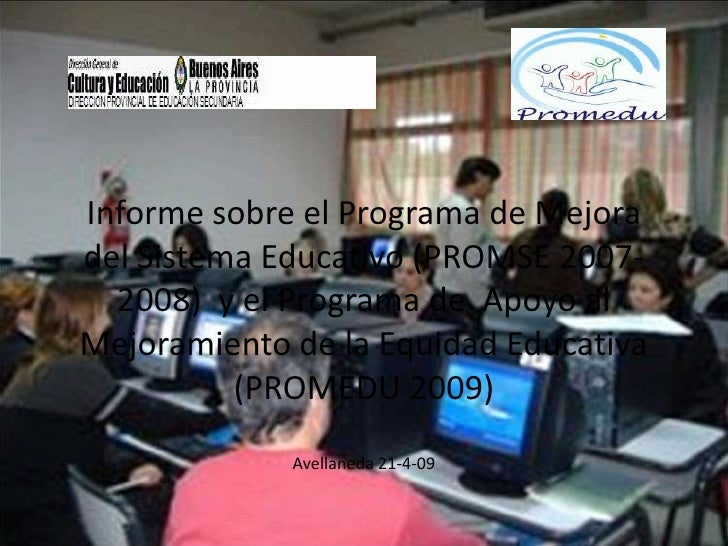 Informe sobre el Programa de Mejora del Sistema Educativo (PROMSE 2007-   2008) y el Programa de Apoyo al Mejoramiento de ...