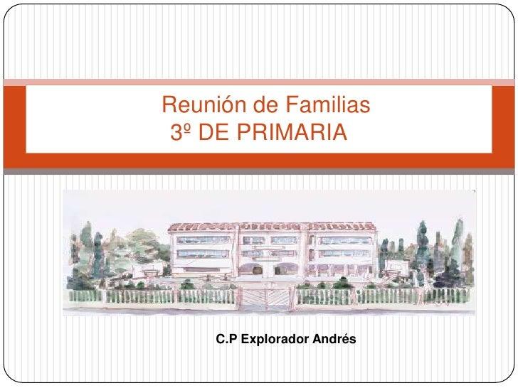 Reunión de Familias 3º DE PRIMARIA    C.P Explorador Andrés