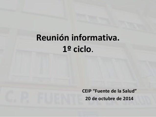 """Reunión informativa.  1º ciclo.  CEIP """"Fuente de la Salud""""  20 de octubre de 2014"""